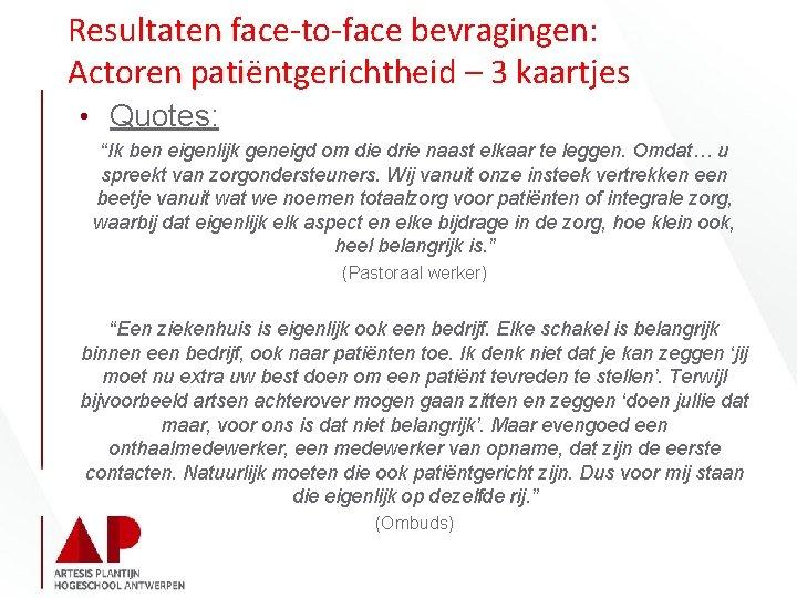 """Resultaten face-to-face bevragingen: Actoren patiëntgerichtheid – 3 kaartjes • Quotes: """"Ik ben eigenlijk geneigd"""