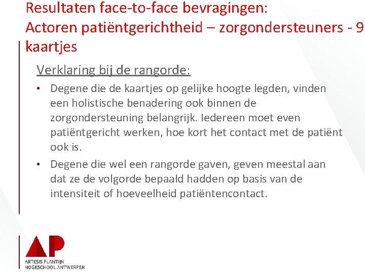 Resultaten face-to-face bevragingen: Actoren patiëntgerichtheid – zorgondersteuners - 9 kaartjes Verklaring bij de rangorde: