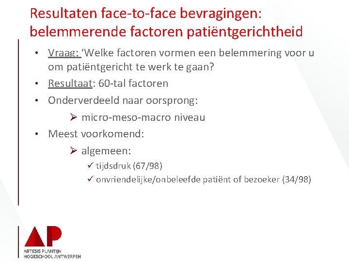 Resultaten face-to-face bevragingen: belemmerende factoren patiëntgerichtheid • Vraag: 'Welke factoren vormen een belemmering voor