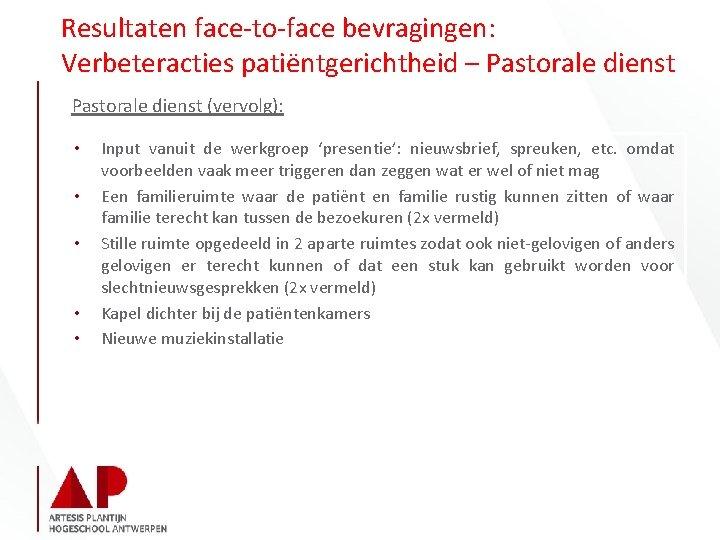 Resultaten face-to-face bevragingen: Verbeteracties patiëntgerichtheid – Pastorale dienst (vervolg): • • • Input vanuit