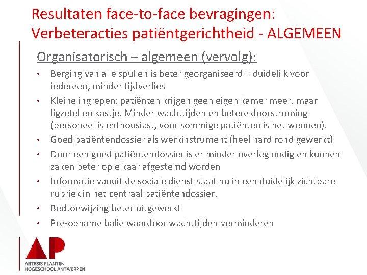 Resultaten face-to-face bevragingen: Verbeteracties patiëntgerichtheid - ALGEMEEN Organisatorisch – algemeen (vervolg): • • Berging
