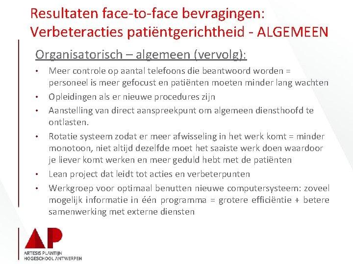 Resultaten face-to-face bevragingen: Verbeteracties patiëntgerichtheid - ALGEMEEN Organisatorisch – algemeen (vervolg): • • •
