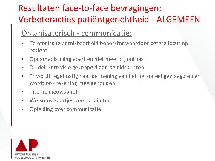 Resultaten face-to-face bevragingen: Verbeteracties patiëntgerichtheid - ALGEMEEN Organisatorisch - communicatie: • • Telefonische bereikbaarheid