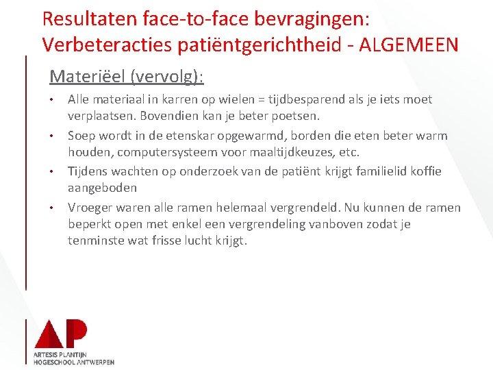 Resultaten face-to-face bevragingen: Verbeteracties patiëntgerichtheid - ALGEMEEN Materiëel (vervolg): • • Alle materiaal in