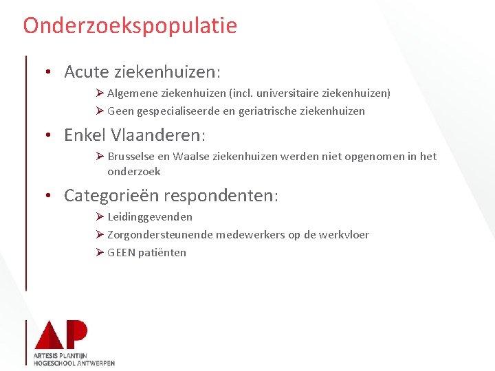 Onderzoekspopulatie • Acute ziekenhuizen: Ø Algemene ziekenhuizen (incl. universitaire ziekenhuizen) Ø Geen gespecialiseerde en