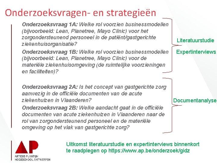 Onderzoeksvragen- en strategieën Onderzoeksvraag 1 A: Welke rol voorzien businessmodellen (bijvoorbeeld: Lean, Planetree, Mayo