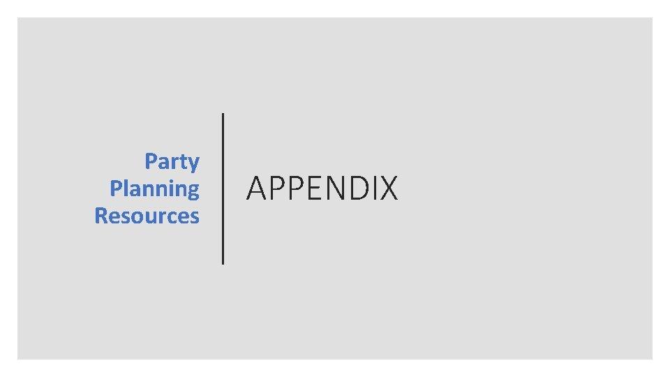 Party Planning Resources APPENDIX