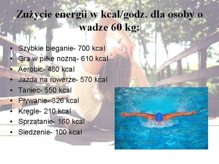 Zużycie energii w kcal/godz. dla osoby o wadze 60 kg: • • • Szybkie