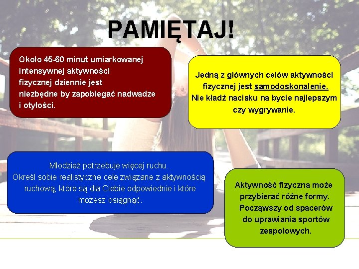 PAMIĘTAJ! Około 45 -60 minut umiarkowanej intensywnej aktywności fizycznej dziennie jest niezbędne by zapobiegać