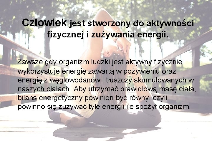 Człowiek jest stworzony do aktywności fizycznej i zużywania energii. Zawsze gdy organizm ludzki jest