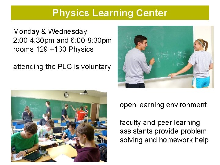 Physics Learning Center Monday & Wednesday 2: 00 -4: 30 pm and 6: 00