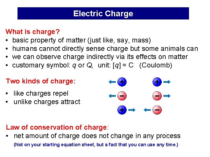 Electric Charge What is charge? • basic property of matter (just like, say, mass)