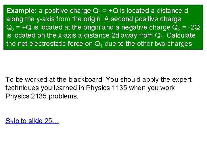 Example: a positive charge Q 1 = +Q is located a distance d along