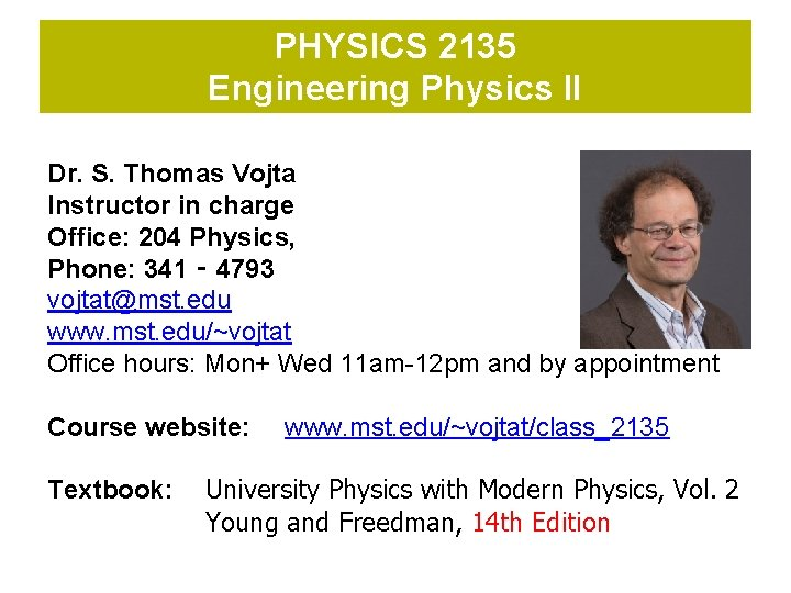 PHYSICS 2135 Engineering Physics II Dr. S. Thomas Vojta Instructor in charge Office: 204