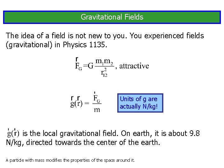 Gravitational Fields The idea of a field is not new to you. You experienced