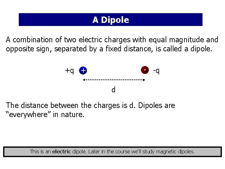 A Dipole A combination of two electric charges with equal magnitude and opposite sign,