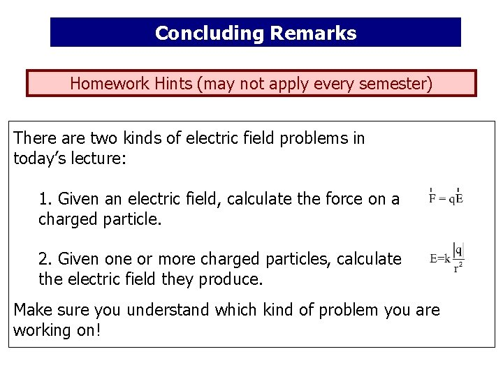 Concluding Remarks Homework Hints (may not apply every semester) There are two kinds of