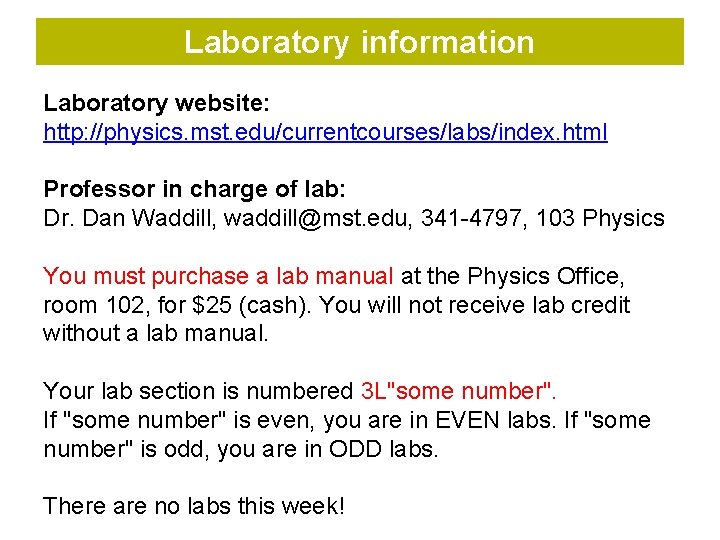 Laboratory information Laboratory website: http: //physics. mst. edu/currentcourses/labs/index. html Professor in charge of lab: