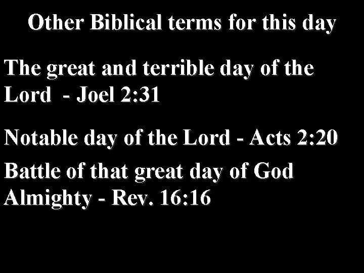 Other Biblical terms for this day The great and terrible day of the Lord