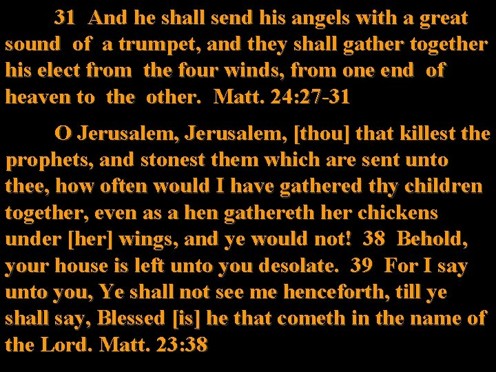 31 And he shall send his angels with a great sound of a trumpet,