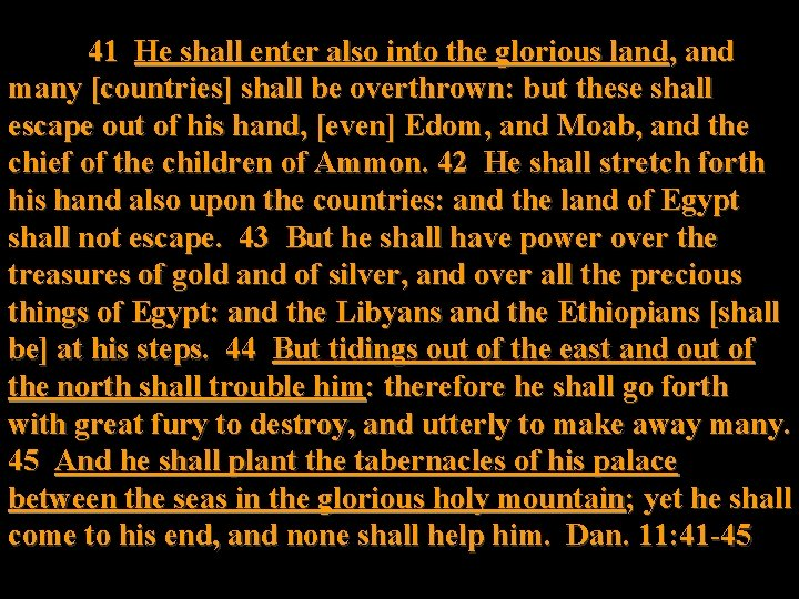 41 He shall enter also into the glorious land, and many [countries] shall be