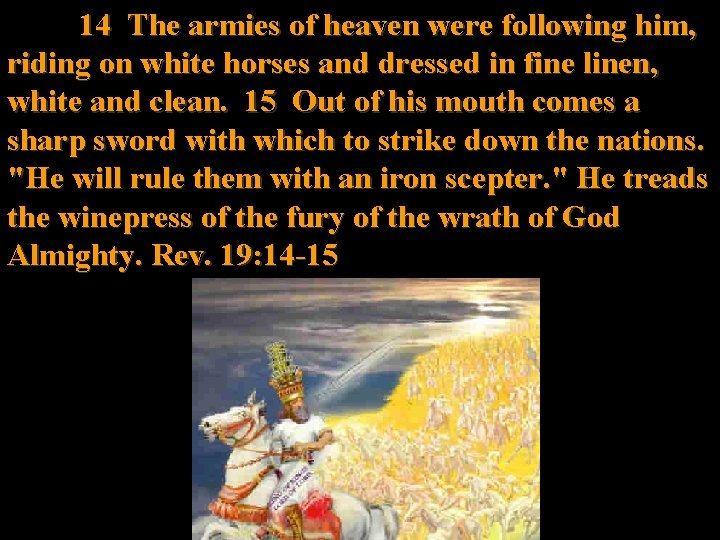 14 The armies of heaven were following him, riding on white horses and dressed