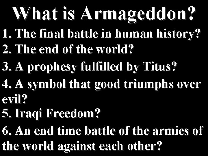 What is Armageddon? 1. The final battle in human history? 2. The end of
