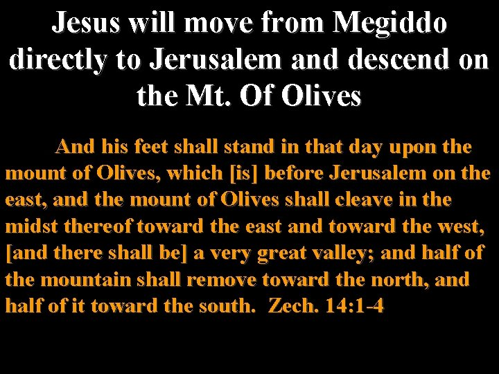Jesus will move from Megiddo directly to Jerusalem and descend on the Mt. Of