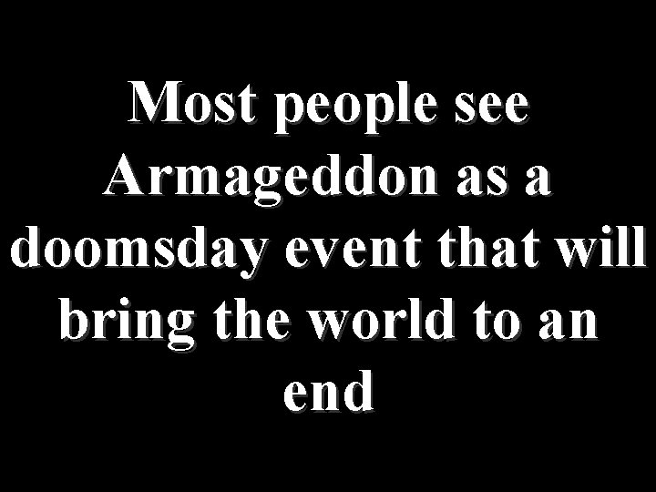 Most people see Armageddon as a doomsday event that will bring the world to