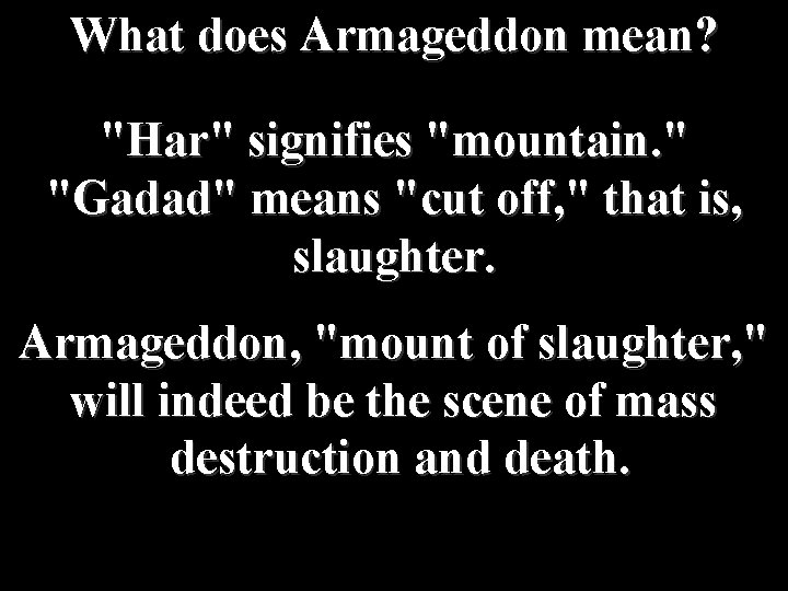 """What does Armageddon mean? """"Har"""" signifies """"mountain. """" """"Gadad"""" means """"cut off, """" that"""