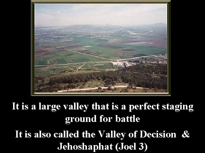 It is a large valley that is a perfect staging ground for battle It