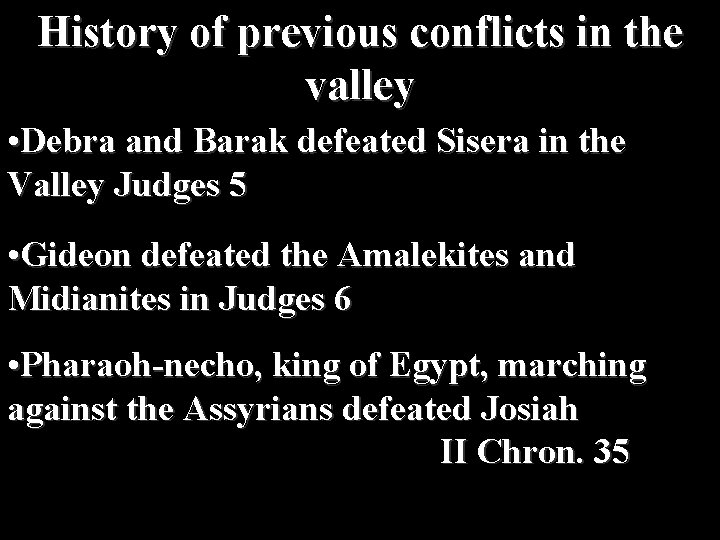 History of previous conflicts in the valley • Debra and Barak defeated Sisera in