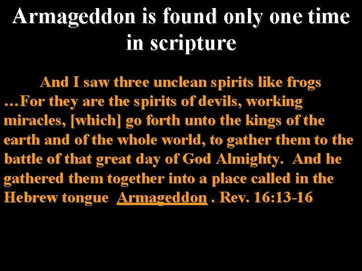 Armageddon is found only one time in scripture And I saw three unclean spirits