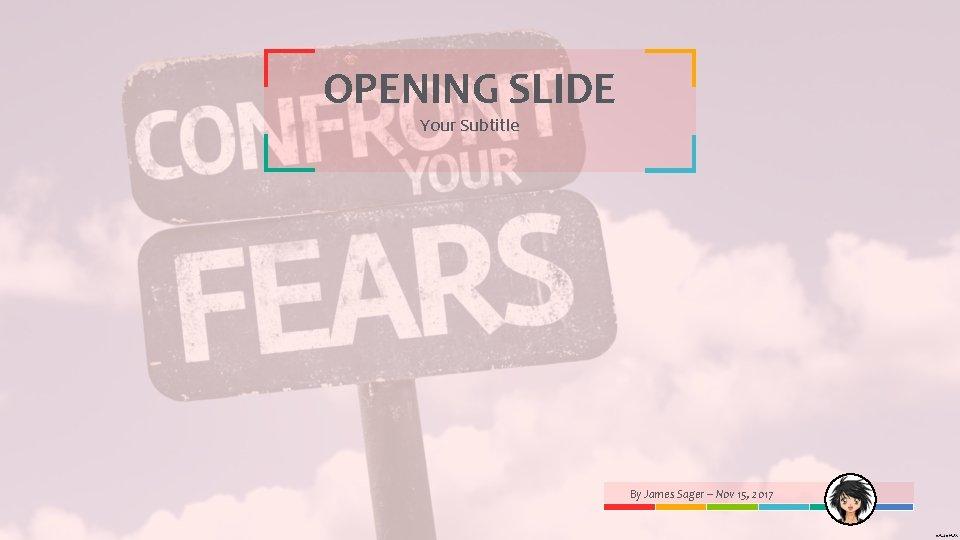OPENING SLIDE Your Subtitle By James Sager – Nov 15, 2017
