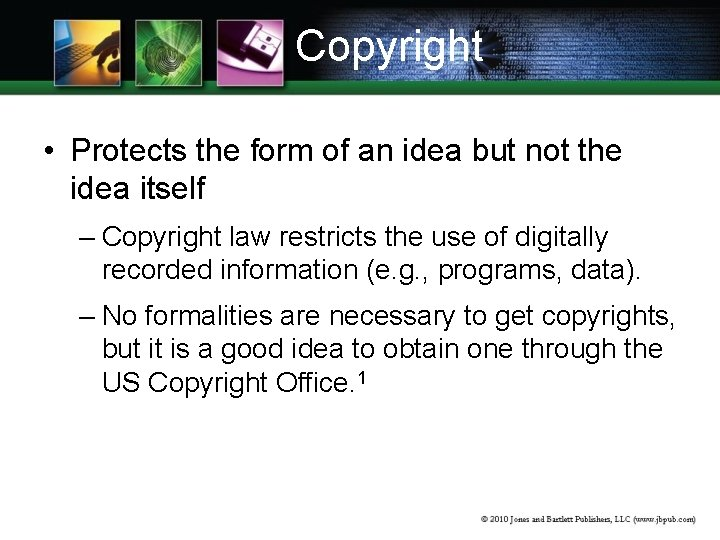Copyright • Protects the form of an idea but not the idea itself –