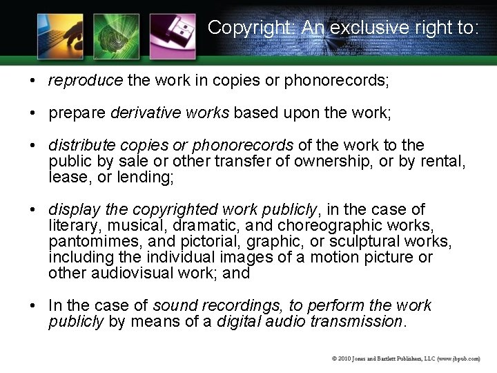 Copyright: An exclusive right to: • reproduce the work in copies or phonorecords; •