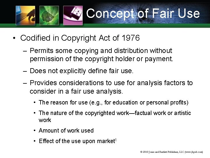 Concept of Fair Use • Codified in Copyright Act of 1976 – Permits some