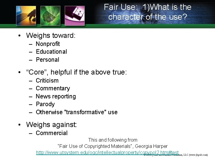 Fair Use: 1)What is the character of the use? • Weighs toward: – Nonprofit