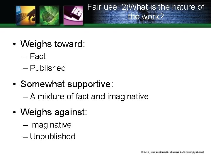 Fair use: 2)What is the nature of the work? • Weighs toward: – Fact