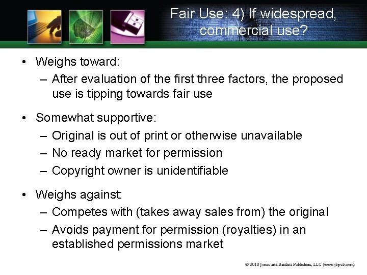 Fair Use: 4) If widespread, commercial use? • Weighs toward: – After evaluation of