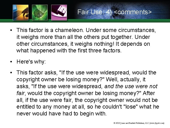 Fair Use: 4) <comments> • This factor is a chameleon. Under some circumstances, it