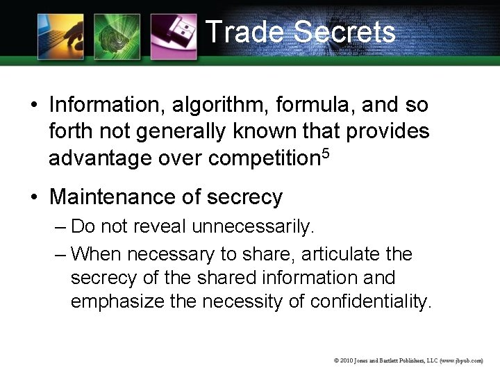 Trade Secrets • Information, algorithm, formula, and so forth not generally known that provides
