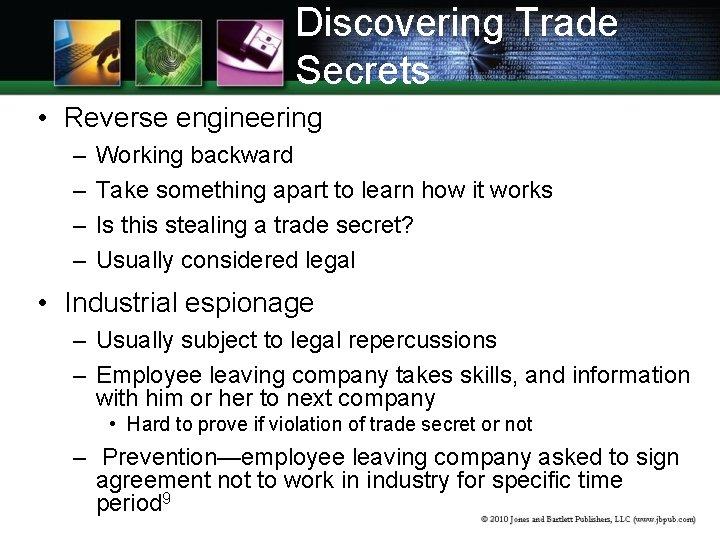 Discovering Trade Secrets • Reverse engineering – – Working backward Take something apart to