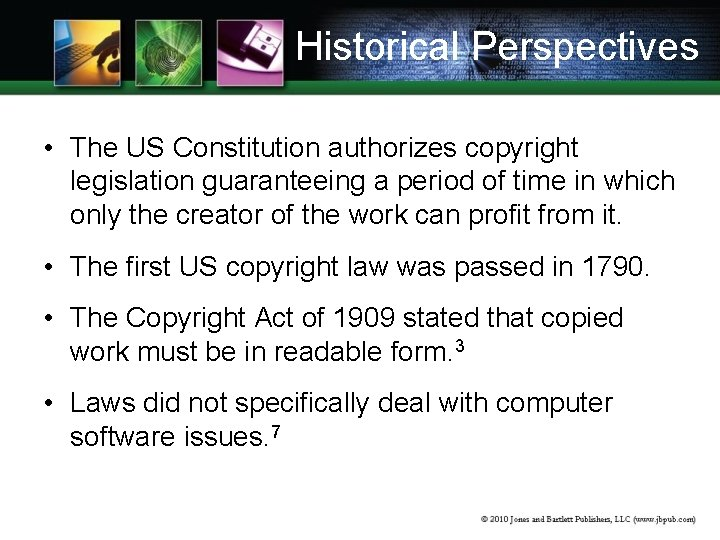 Historical Perspectives • The US Constitution authorizes copyright legislation guaranteeing a period of time