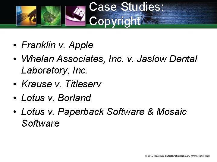 Case Studies: Copyright • Franklin v. Apple • Whelan Associates, Inc. v. Jaslow Dental
