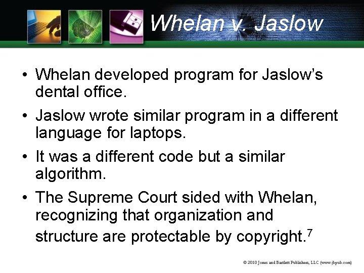 Whelan v. Jaslow • Whelan developed program for Jaslow's dental office. • Jaslow wrote