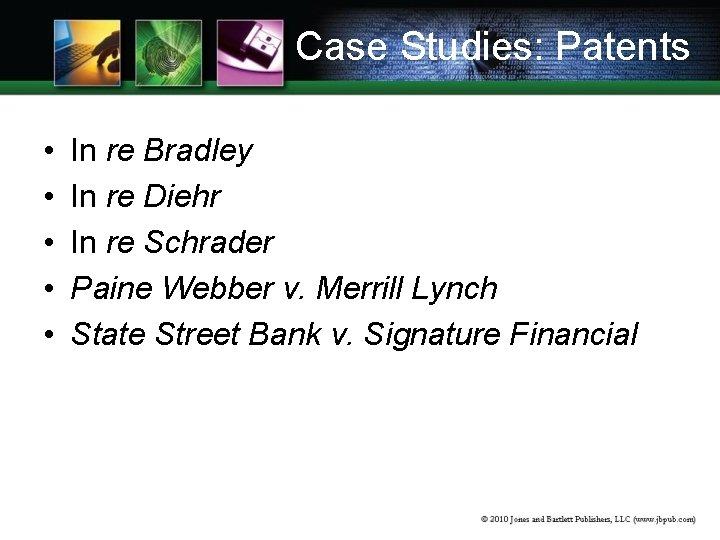 Case Studies: Patents • • • In re Bradley In re Diehr In re