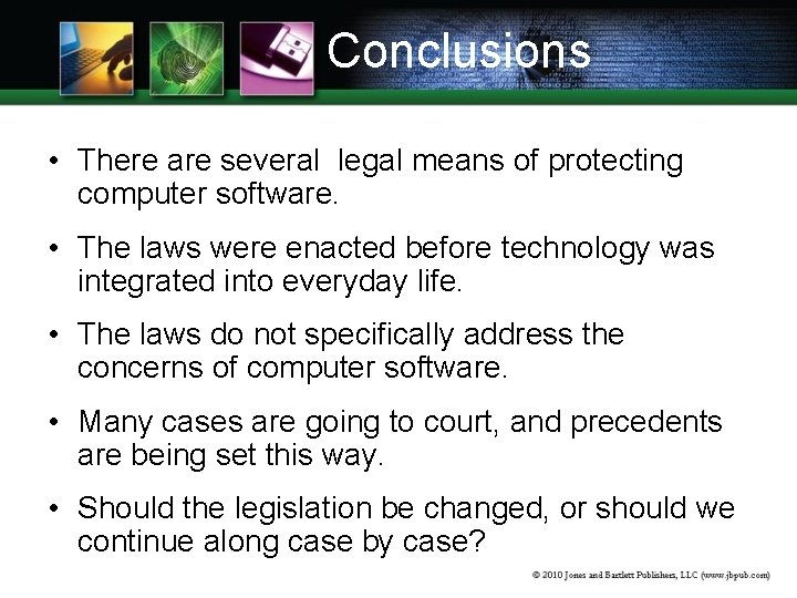 Conclusions • There are several legal means of protecting computer software. • The laws