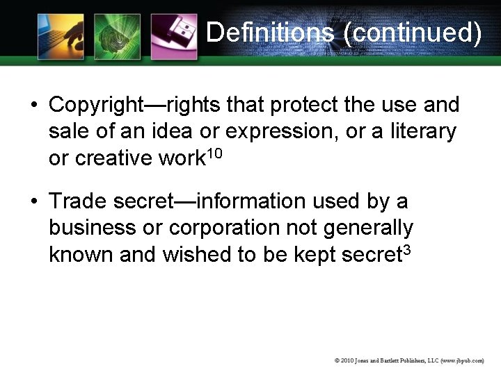 Definitions (continued) • Copyright—rights that protect the use and sale of an idea or
