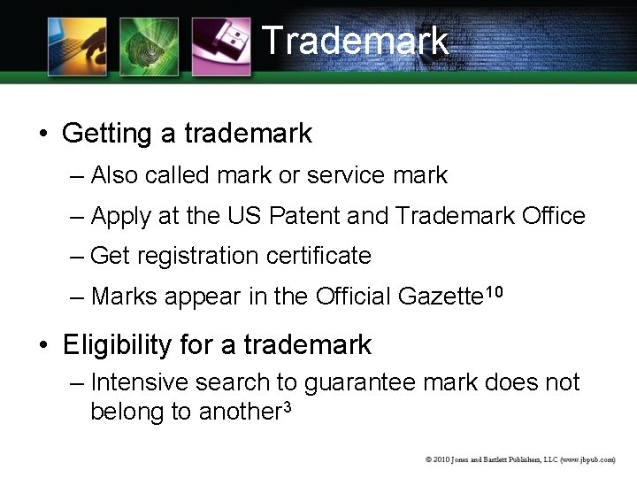 Trademark • Getting a trademark – Also called mark or service mark – Apply
